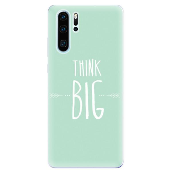 Odolné silikonové pouzdro iSaprio - Think Big - Huawei P30 Pro