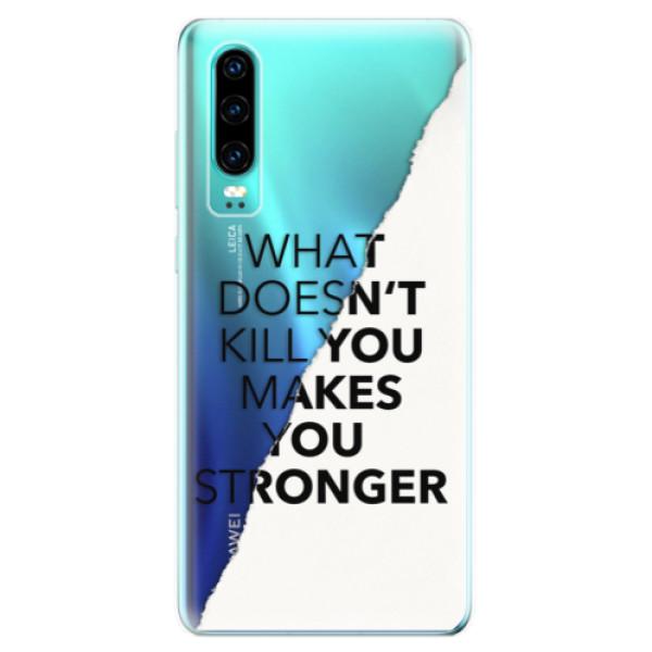 Odolné silikonové pouzdro iSaprio - Makes You Stronger - Huawei P30